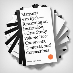 Margaret van Eyck—Renaming an Institution, a Case Study (Volume Two: Comments, Contexts, and Connections)